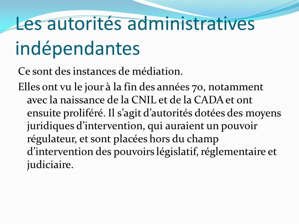 Les autorités administratives indépendantes Ce sont des instances de médiation. Elles ont vu le jour à la fin des années 70, notamment avec la naissan
