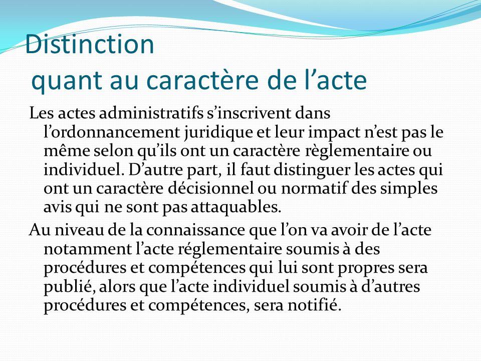 Distinction quant au caractère de lacte Les actes administratifs sinscrivent dans lordonnancement juridique et leur impact nest pas le même selon quil