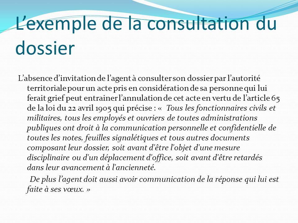 Lexemple de la consultation du dossier Labsence dinvitation de lagent à consulter son dossier par lautorité territoriale pour un acte pris en considér