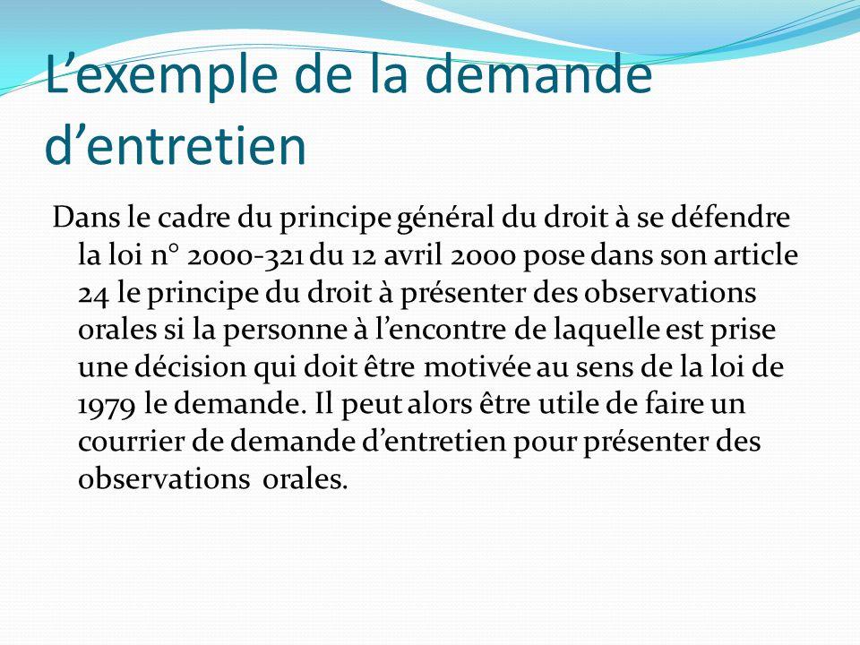 Lexemple de la demande dentretien Dans le cadre du principe général du droit à se défendre la loi n° 2000-321 du 12 avril 2000 pose dans son article 2