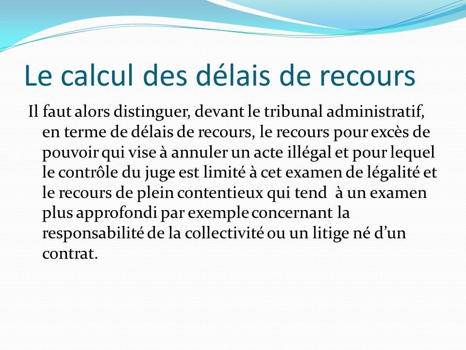 Le calcul des délais de recours Il faut alors distinguer, devant le tribunal administratif, en terme de délais de recours, le recours pour excès de po
