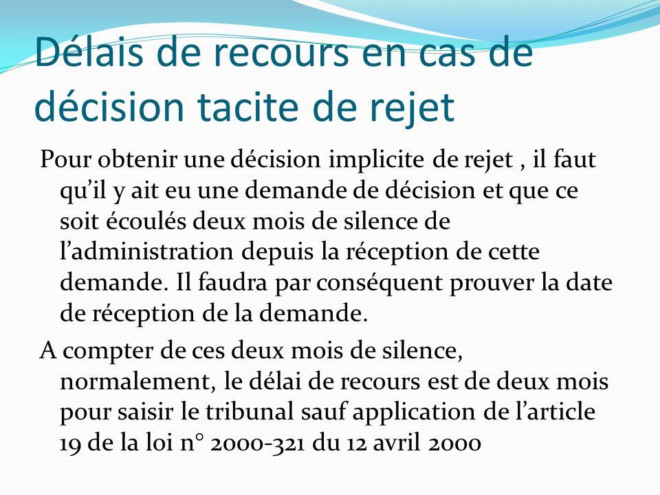 Délais de recours en cas de décision tacite de rejet Pour obtenir une décision implicite de rejet, il faut quil y ait eu une demande de décision et qu