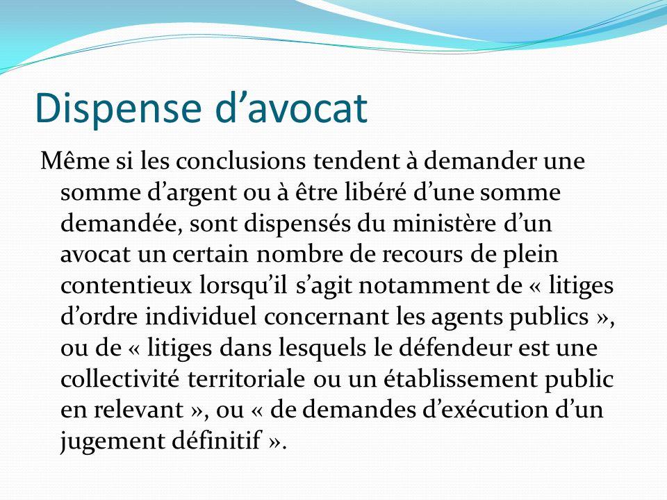 Dispense davocat Même si les conclusions tendent à demander une somme dargent ou à être libéré dune somme demandée, sont dispensés du ministère dun av