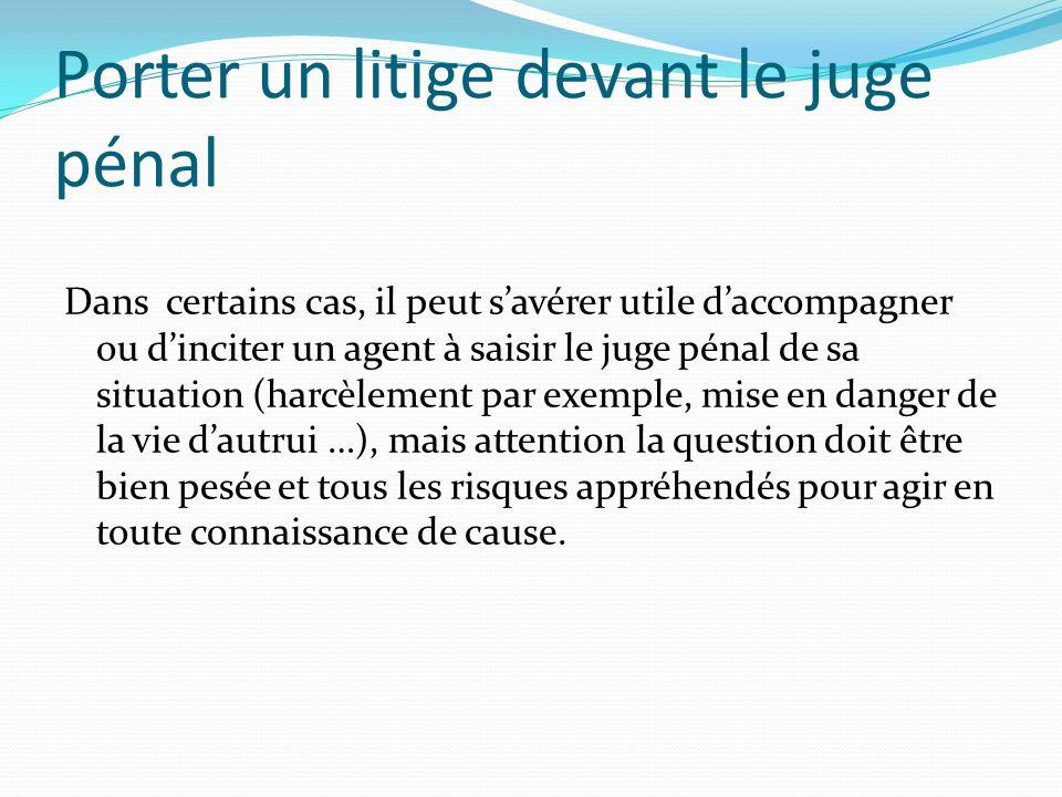 Porter un litige devant le juge pénal Dans certains cas, il peut savérer utile daccompagner ou dinciter un agent à saisir le juge pénal de sa situatio