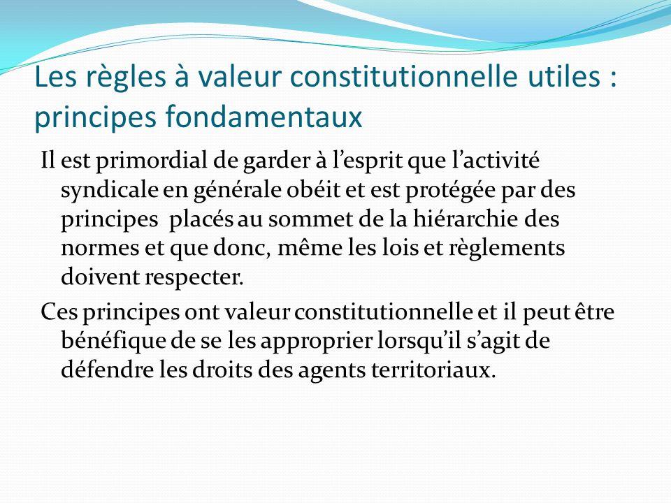 Les règles à valeur constitutionnelle utiles : principes fondamentaux Il est primordial de garder à lesprit que lactivité syndicale en générale obéit