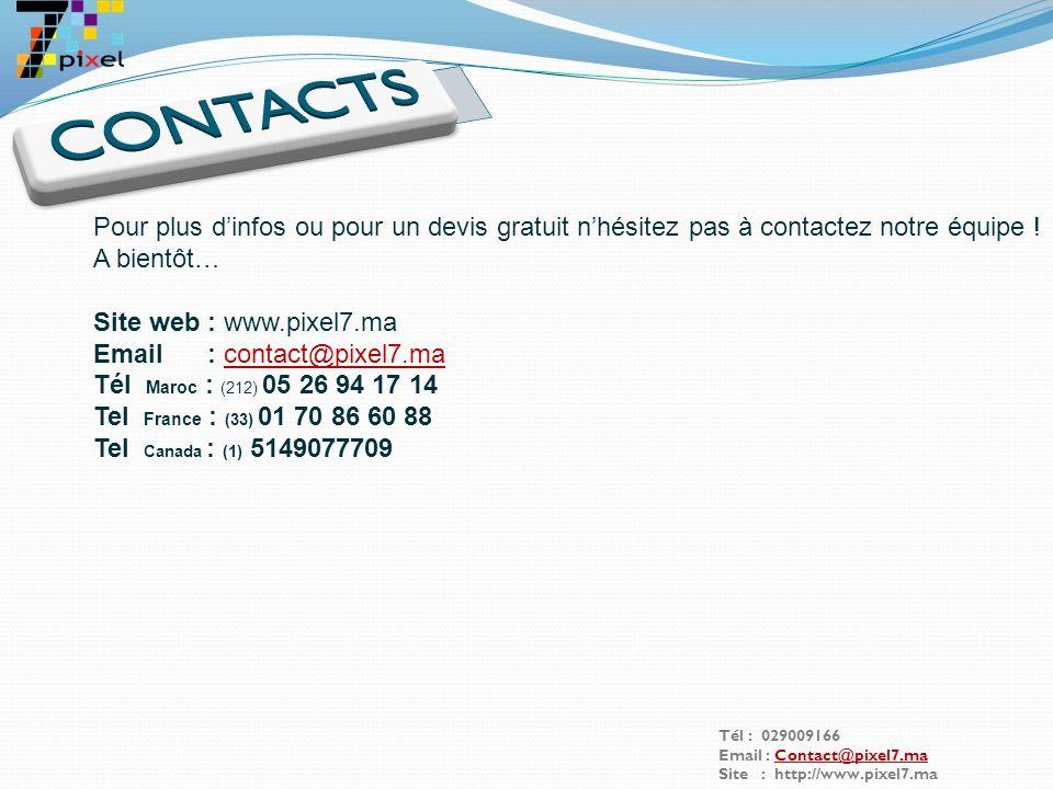 Tél : 029009166 Email : Contact@pixel7.maContact@pixel7.ma Site : http://www.pixel7.ma www.univer-assurances.com www.monovatelecom.com www.univer-assureurs.com www.univer-assurances.com www.nticmaroc.com www.smartetude.com www.forum.smartetude.com www.relaxation-zik.com www.comesia.com