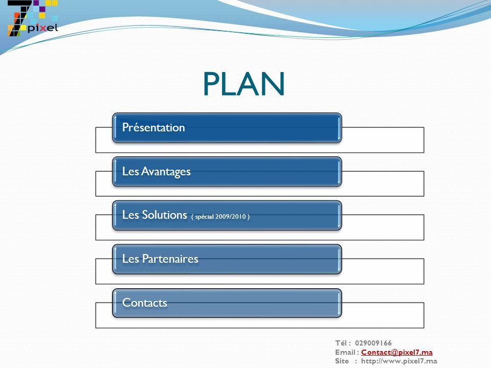 PLAN PrésentationLes AvantagesLes Solutions ( spécial 2009/2010 ) Les PartenairesContacts Tél : 029009166 Email : Contact@pixel7.maContact@pixel7.ma Site : http://www.pixel7.ma