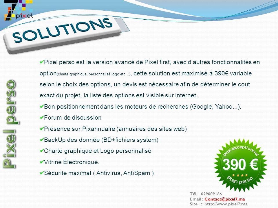Tél : 029009166 Email : Contact@pixel7.maContact@pixel7.ma Site : http://www.pixel7.ma Hébergement de votre site Internet + nom de domaine pour un an