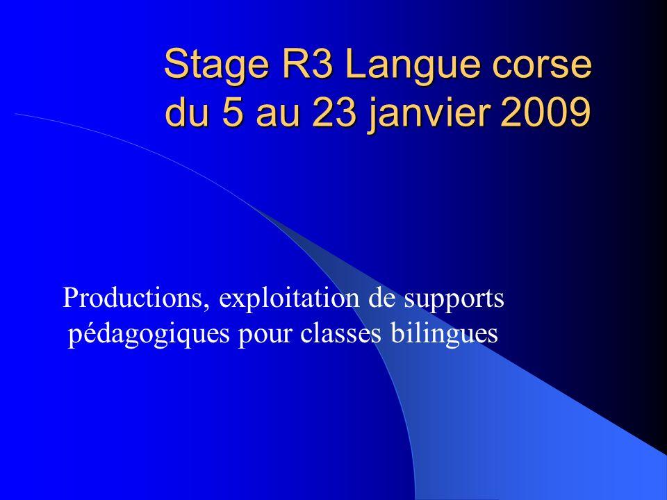 Stage R3 Langue corse du 5 au 23 janvier 2009 Productions, exploitation de supports pédagogiques pour classes bilingues
