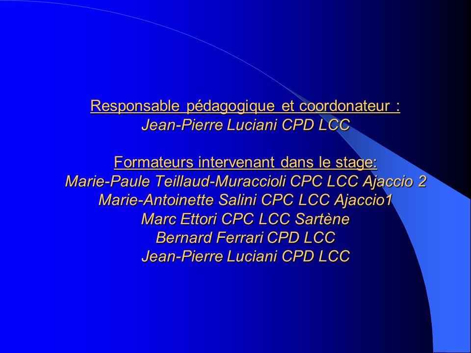 Responsable pédagogique et coordonateur : Jean-Pierre Luciani CPD LCC Formateurs intervenant dans le stage: Marie-Paule Teillaud-Muraccioli CPC LCC Aj
