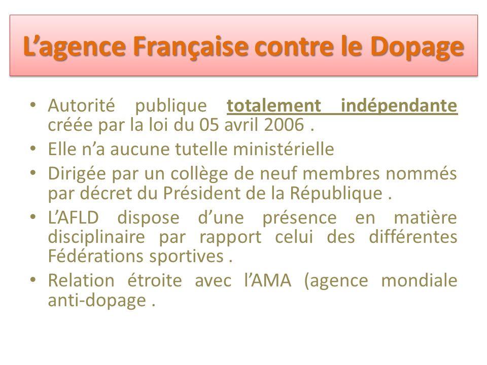 Lagence Française contre le Dopage Autorité publique totalement indépendante créée par la loi du 05 avril 2006.