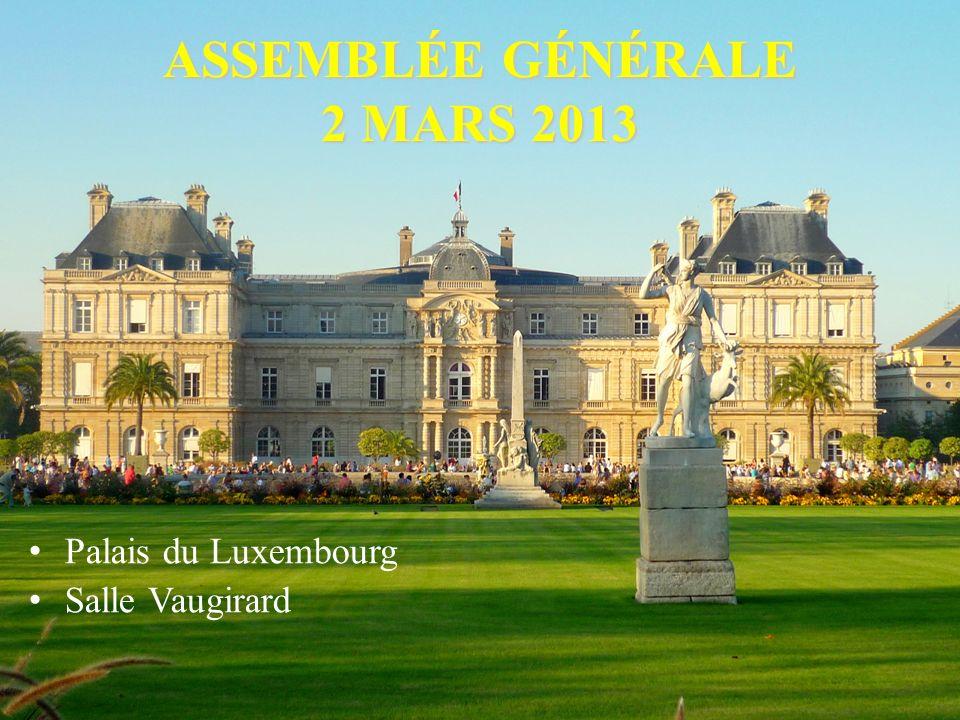 ASSEMBLÉE GÉNÉRALE 2 MARS 2013 Palais du Luxembourg Salle Vaugirard