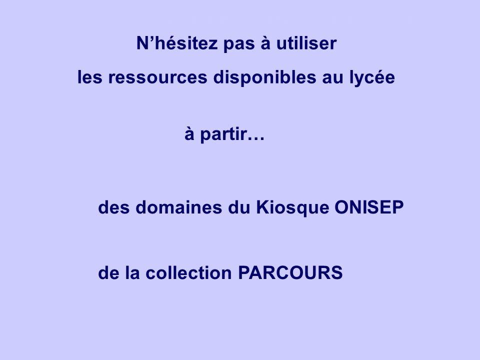 des domaines du Kiosque ONISEP de la collection PARCOURS à partir… Nhésitez pas à utiliser les ressources disponibles au lycée