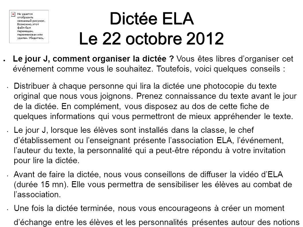 Dictée ELA Le 22 octobre 2012 Le jour J, comment organiser la dictée ? Vous êtes libres dorganiser cet événement comme vous le souhaitez. Toutefois, v