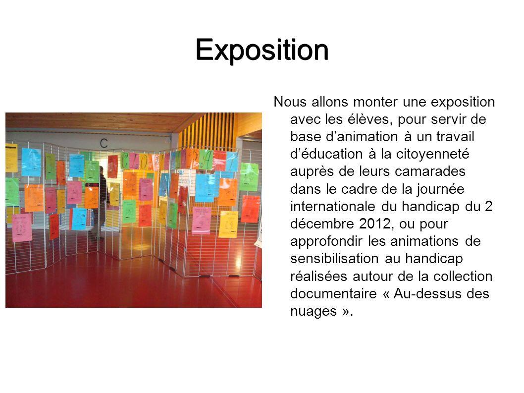 Exposition Nous allons monter une exposition avec les élèves, pour servir de base danimation à un travail déducation à la citoyenneté auprès de leurs