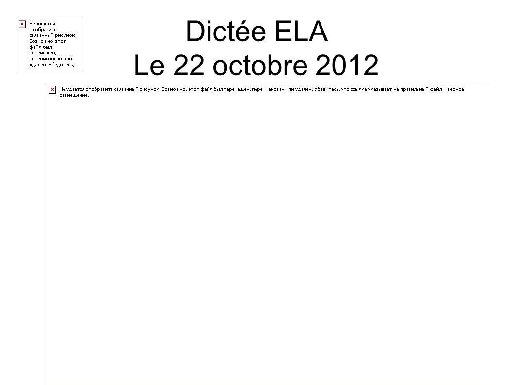 Dictée ELA Le 22 octobre 2012