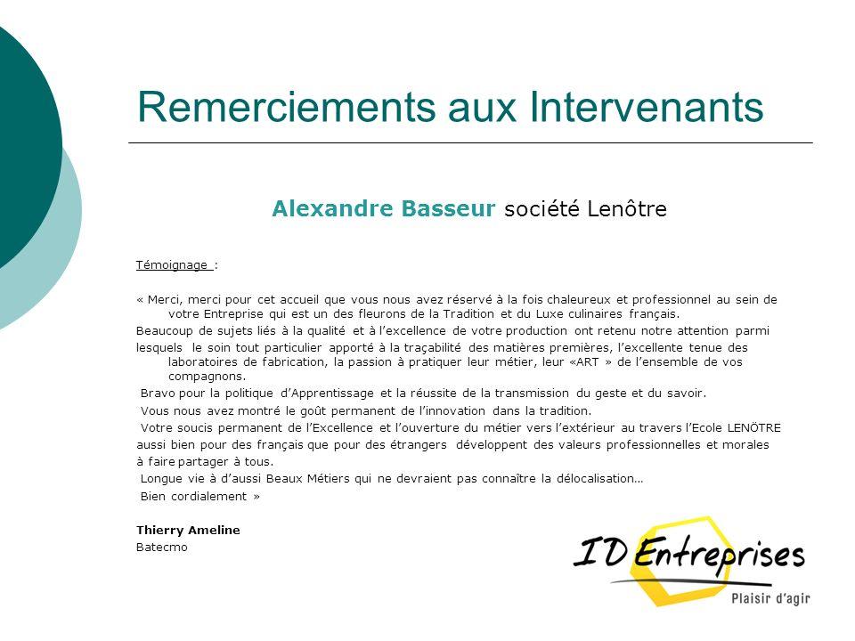 Remerciements aux Intervenants Alexandre Basseur société Lenôtre Témoignage : « Merci, merci pour cet accueil que vous nous avez réservé à la fois cha