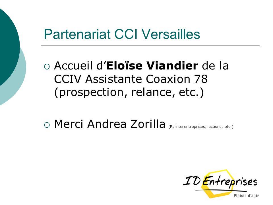 Partenariat CCI Versailles Accueil dEloïse Viandier de la CCIV Assistante Coaxion 78 (prospection, relance, etc.) Merci Andrea Zorilla (R. interentrep