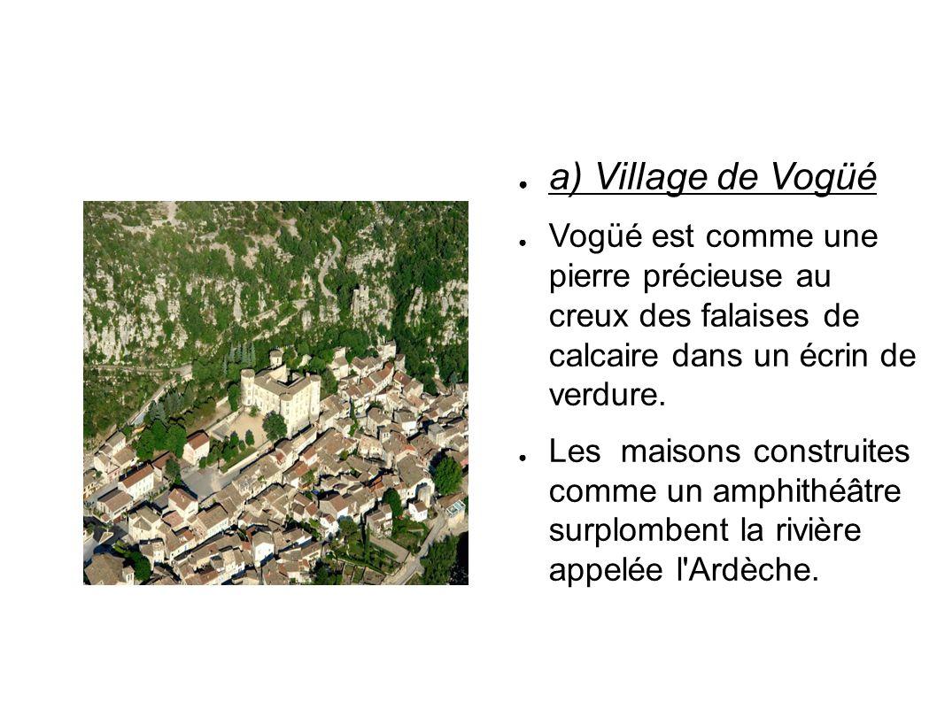 a) Village de Vogüé Vogüé est comme une pierre précieuse au creux des falaises de calcaire dans un écrin de verdure. Les maisons construites comme un