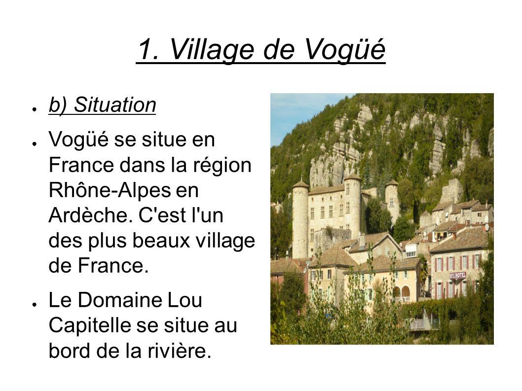1. Village de Vogüé b) Situation Vogüé se situe en France dans la région Rhône-Alpes en Ardèche. C'est l'un des plus beaux village de France. Le Domai
