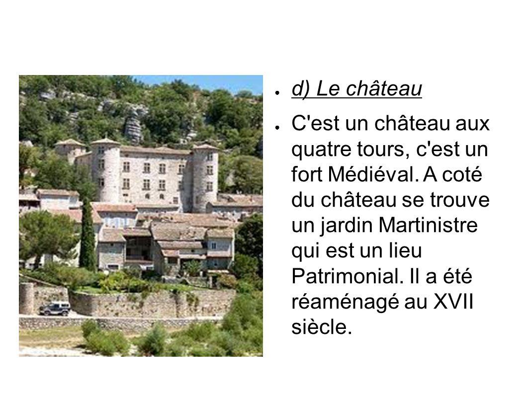 d) Le château C'est un château aux quatre tours, c'est un fort Médiéval. A coté du château se trouve un jardin Martinistre qui est un lieu Patrimonial