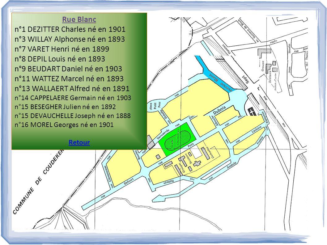 Rue Blanc n°1 DEZITTER Charles né en 1901 n°3 WILLAY Alphonse né en 1893 n°7 VARET Henri né en 1899 n°8 DEPIL Louis né en 1893 n°9 BEUDART Daniel né e