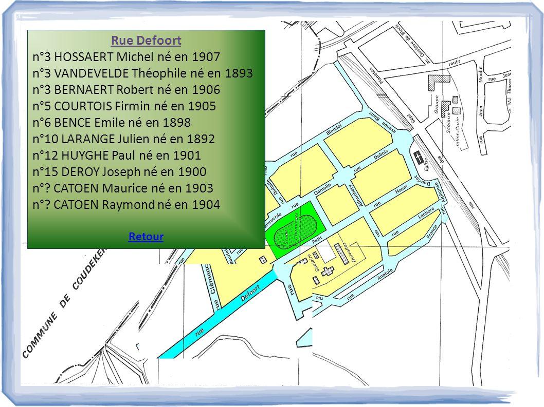 Rue Defoort n°3 HOSSAERT Michel né en 1907 n°3 VANDEVELDE Théophile né en 1893 n°3 BERNAERT Robert né en 1906 n°5 COURTOIS Firmin né en 1905 n°6 BENCE