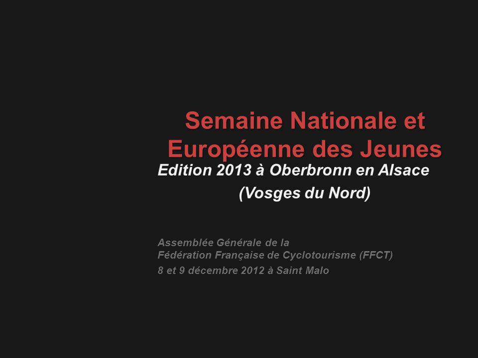 Semaine Nationale et Européenne des Jeunes Edition 2013 à Oberbronn en Alsace (Vosges du Nord) Assemblée Générale de la Fédération Française de Cyclotourisme (FFCT) 8 et 9 décembre 2012 à Saint Malo