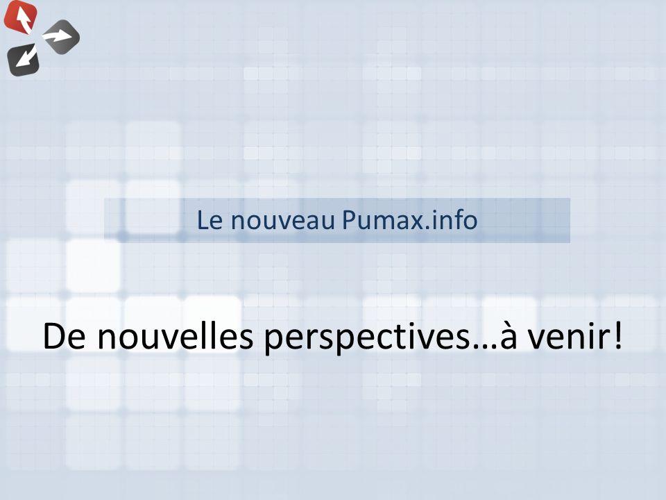 Le nouveau Pumax.info De nouvelles perspectives…à venir!