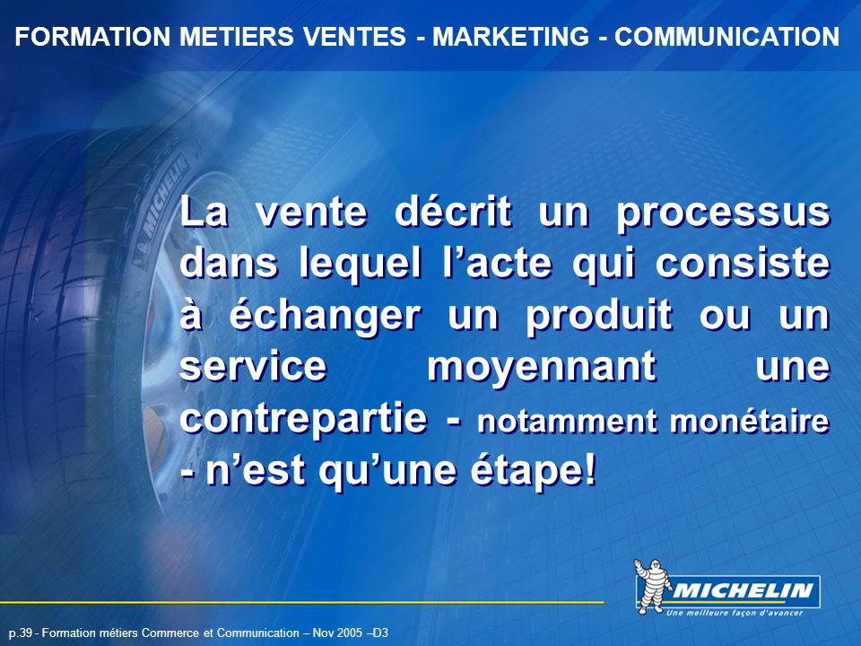 FORMATION METIERS VENTES - MARKETING - COMMUNICATION p.39 - Formation métiers Commerce et Communication – Nov 2005 –D3 La vente décrit un processus da