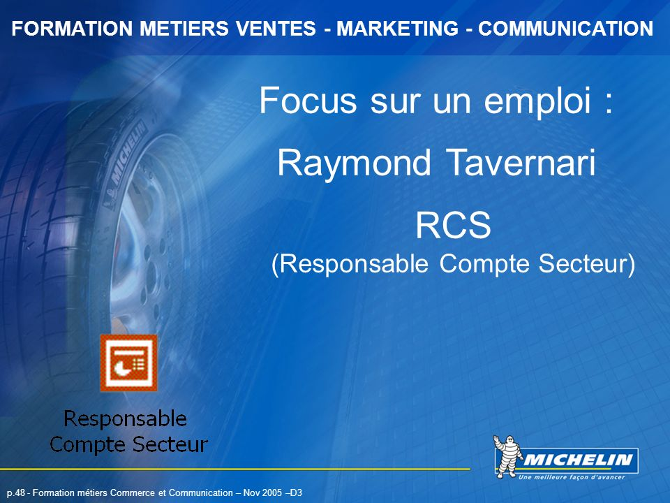 FORMATION METIERS VENTES - MARKETING - COMMUNICATION p.48 - Formation métiers Commerce et Communication – Nov 2005 –D3 Focus sur un emploi : Raymond T