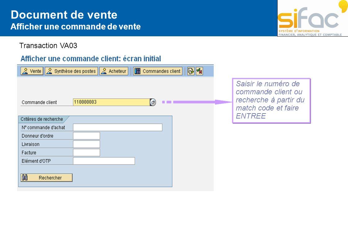 Document de vente Afficher une commande de vente Transaction VA03 Saisir le numéro de commande client ou recherche à partir du match code et faire ENT