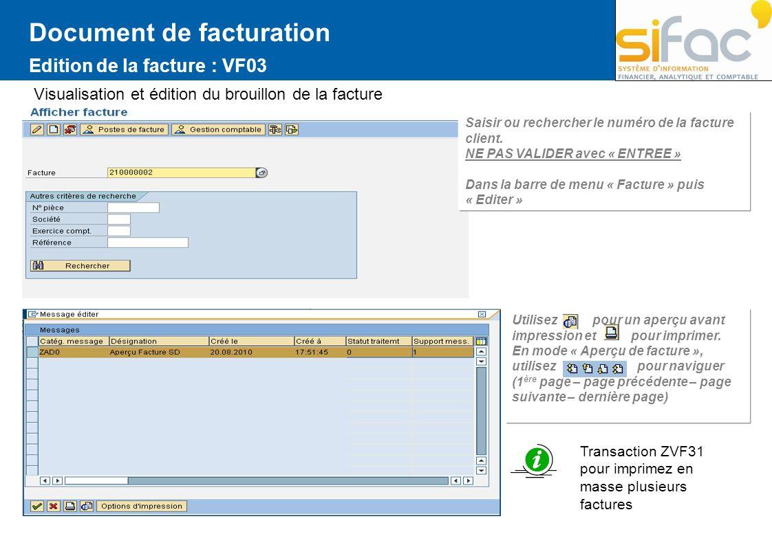 Document de facturation Edition de la facture : VF03 Visualisation et édition du brouillon de la facture Saisir ou rechercher le numéro de la facture