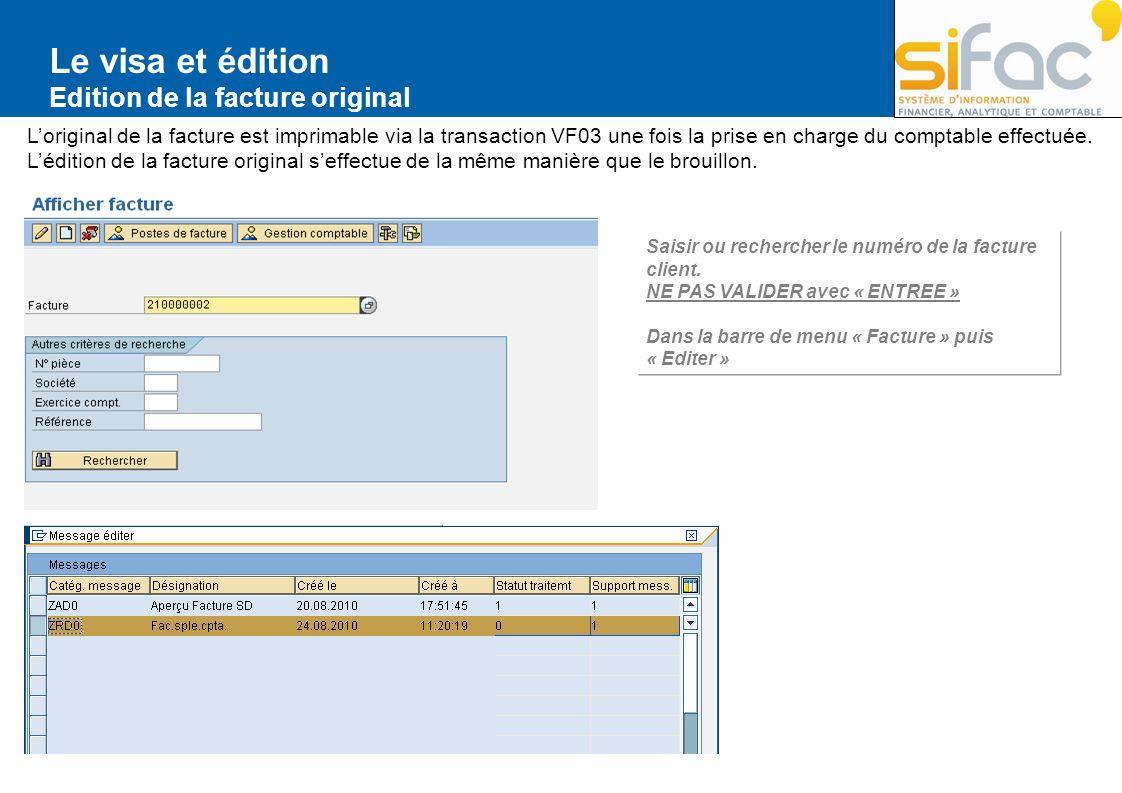 Le visa et édition Edition de la facture original Loriginal de la facture est imprimable via la transaction VF03 une fois la prise en charge du compta