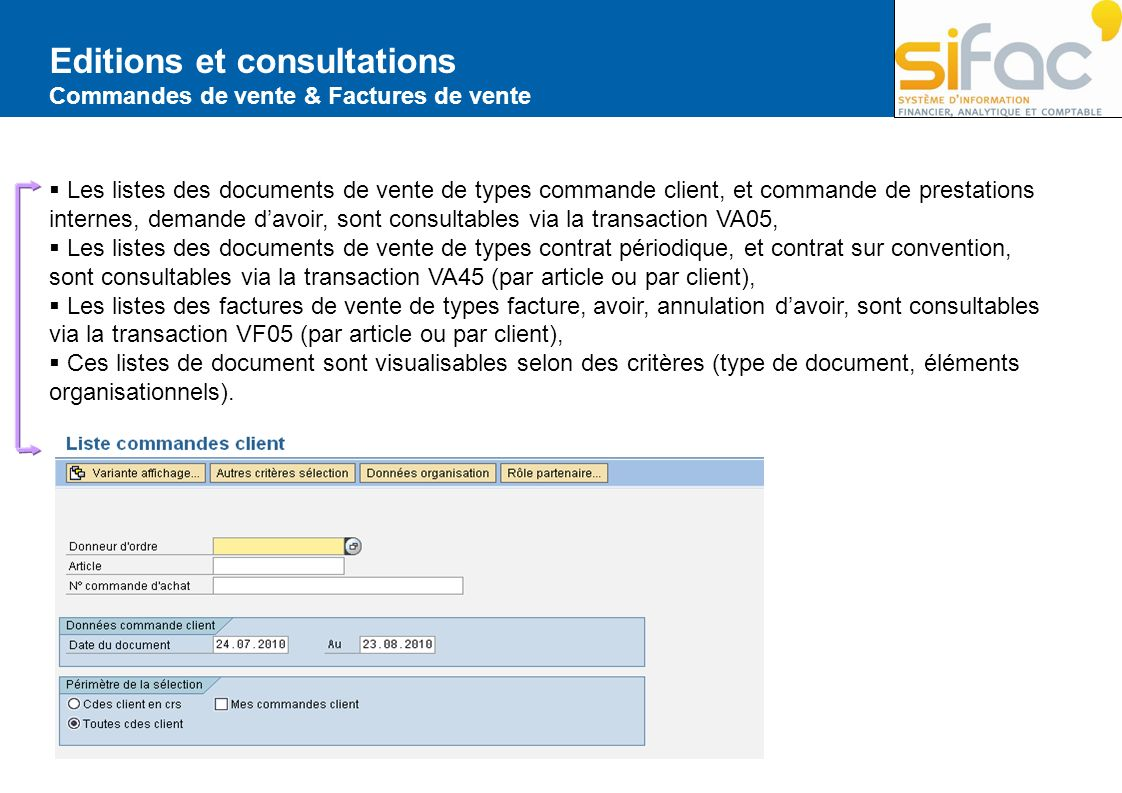 Les listes des documents de vente de types commande client, et commande de prestations internes, demande davoir, sont consultables via la transaction