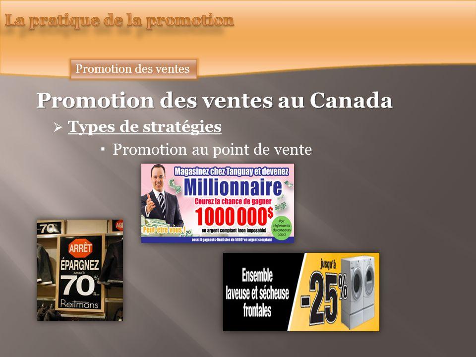 Promotion des ventes au Canada Types de stratégies Promotion au point de vente Promotion des ventes