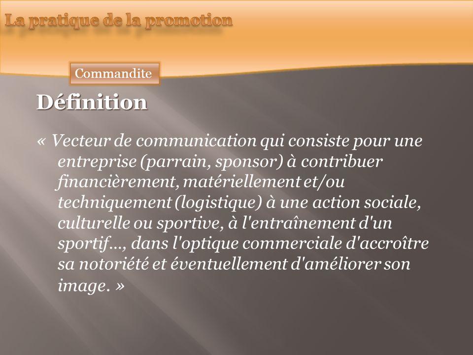Commandite Définition « Vecteur de communication qui consiste pour une entreprise (parrain, sponsor) à contribuer financièrement, matériellement et/ou
