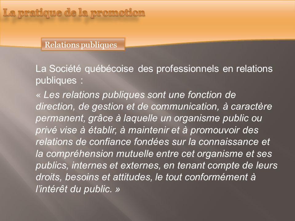 Relations publiques La Société québécoise des professionnels en relations publiques : « Les relations publiques sont une fonction de direction, de ges