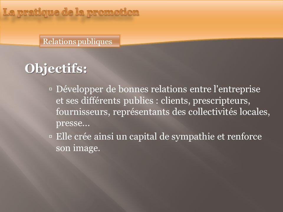 Relations publiques Objectifs: Développer de bonnes relations entre l entreprise et ses différents publics : clients, prescripteurs, fournisseurs, représentants des collectivités locales, presse...