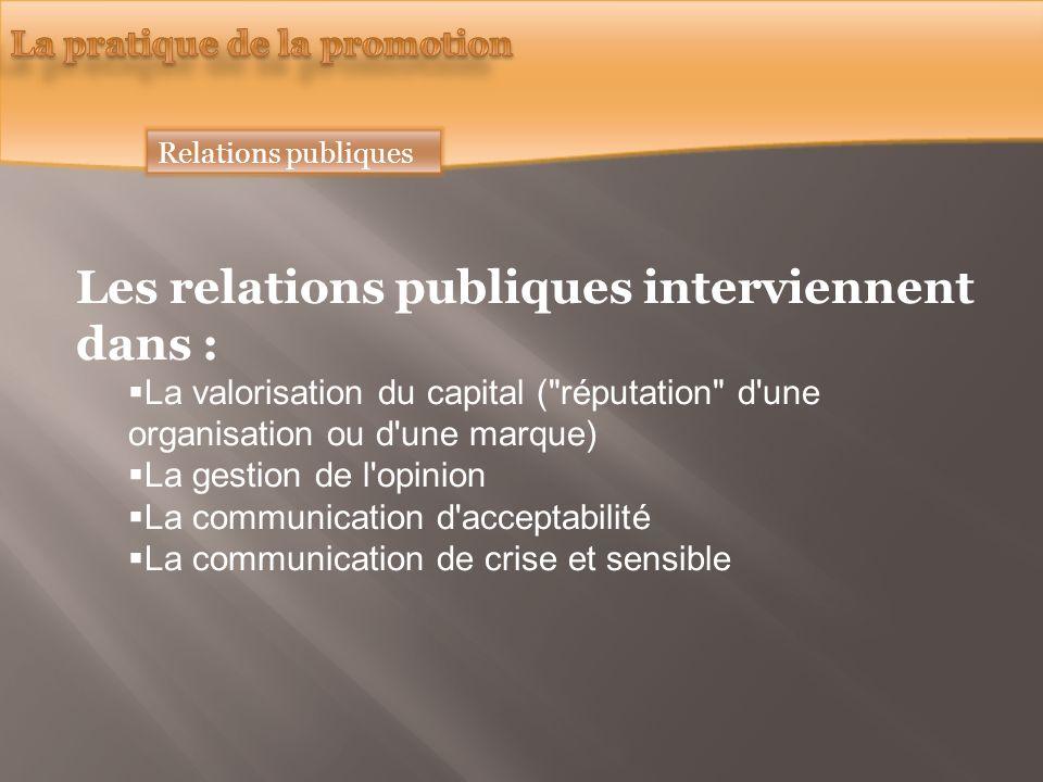 Relations publiques Les relations publiques interviennent dans : La valorisation du capital (