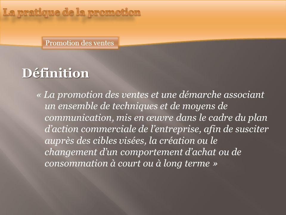 Définition « La promotion des ventes et une démarche associant un ensemble de techniques et de moyens de communication, mis en œuvre dans le cadre du