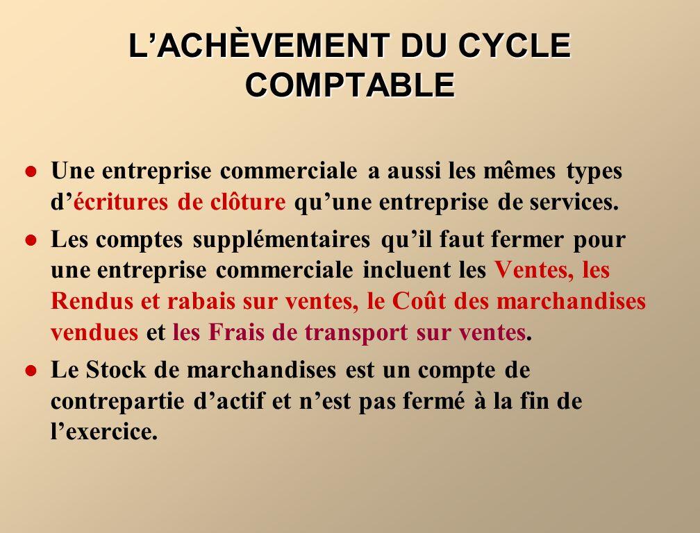 LACHÈVEMENT DU CYCLE COMPTABLE Une entreprise commerciale a aussi les mêmes types décritures de clôture quune entreprise de services.