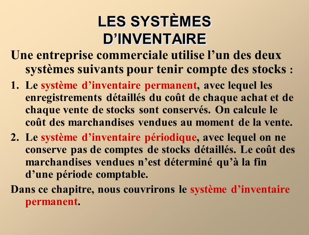 LES SYSTÈMES DINVENTAIRE Une entreprise commerciale utilise lun des deux systèmes suivants pour tenir compte des stocks : 1.