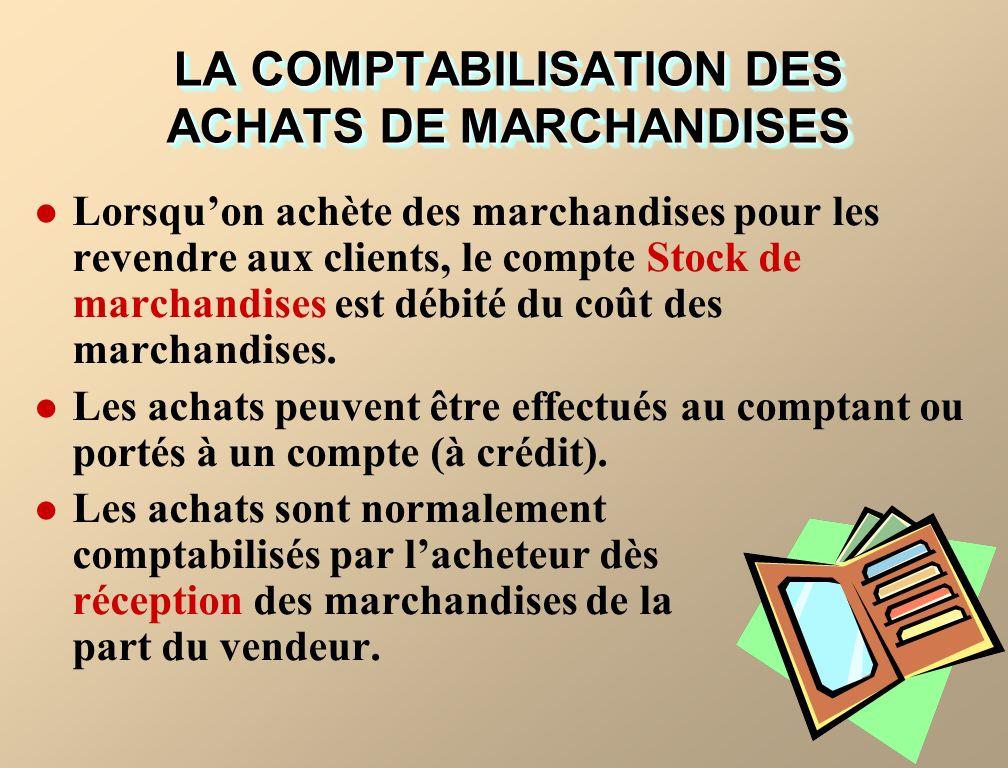 Lorsquon achète des marchandises pour les revendre aux clients, le compte Stock de marchandises est débité du coût des marchandises.