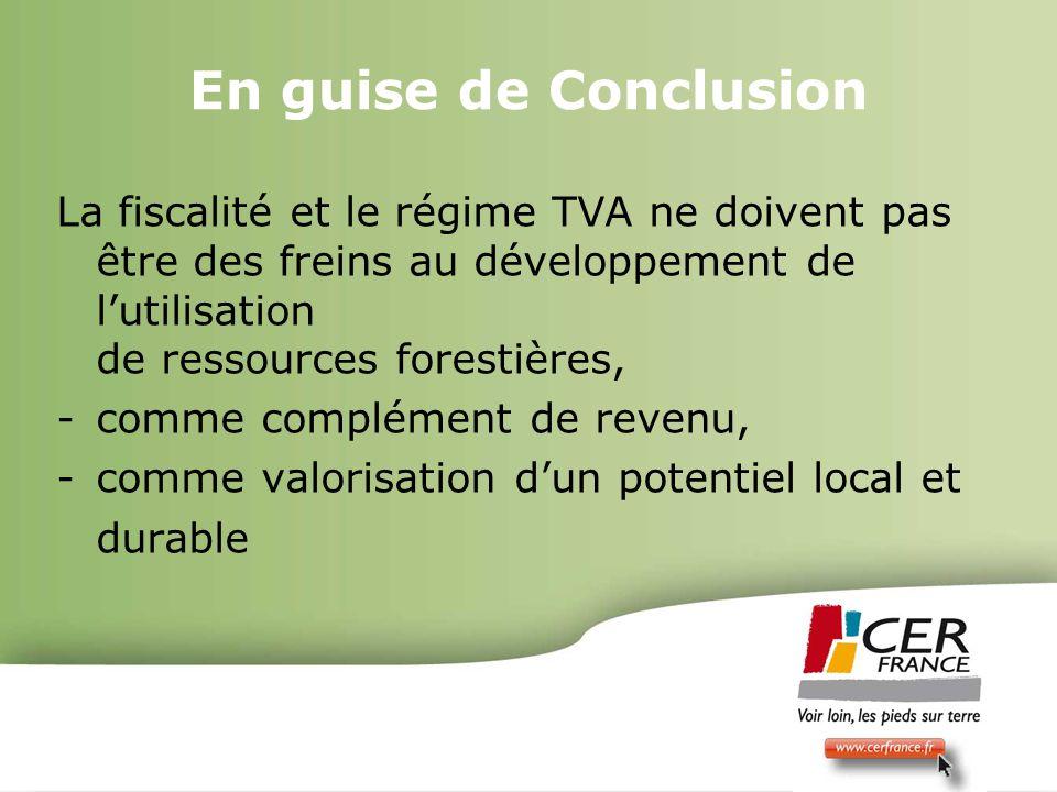 Bois Energie 17 decembre 20099 En guise de Conclusion La fiscalité et le régime TVA ne doivent pas être des freins au développement de lutilisation de