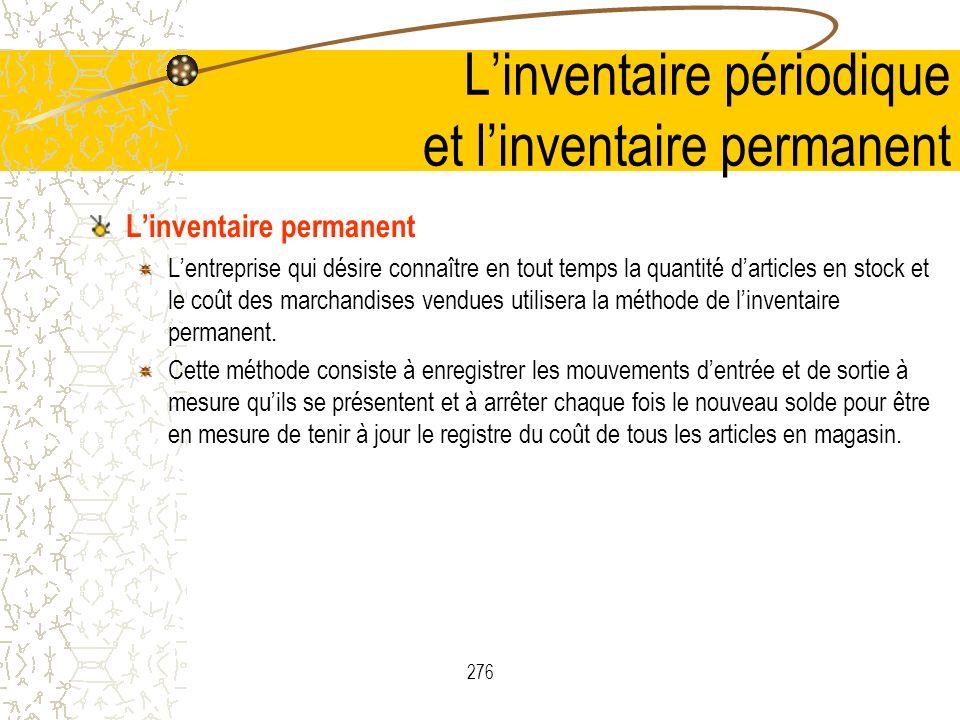 276 Linventaire périodique et linventaire permanent Linventaire permanent Lentreprise qui désire connaître en tout temps la quantité darticles en stoc