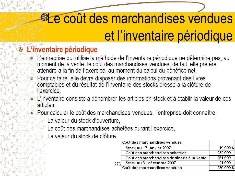 276 Le coût des marchandises vendues et linventaire périodique Linventaire périodique Lentreprise qui utilise la méthode de linventaire périodique ne