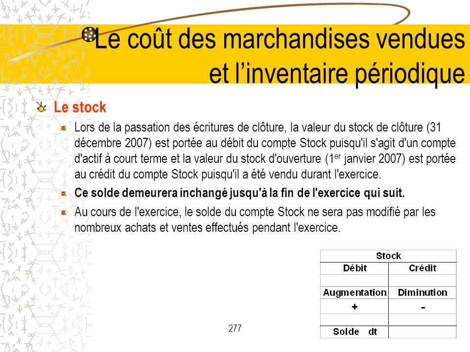 277 Le stock Lors de la passation des écritures de clôture, la valeur du stock de clôture (31 décembre 2007) est portée au débit du compte Stock puisq