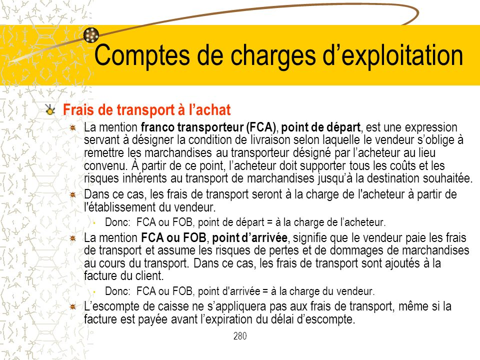 280 Comptes de charges dexploitation Frais de transport à lachat La mention franco transporteur (FCA), point de départ, est une expression servant à d