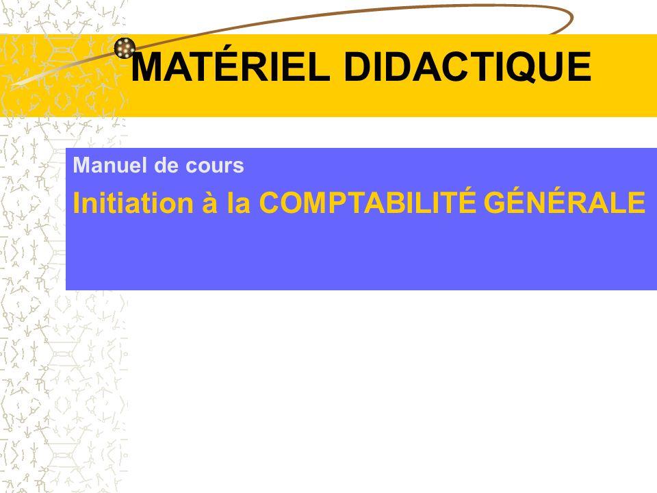 Manuel de cours Initiation à la COMPTABILITÉ GÉNÉRALE MATÉRIEL DIDACTIQUE